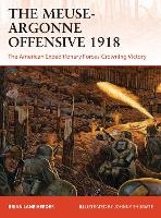 The Meuse-Argonne Offensive 1918: The American Expeditionary Forces' Crowning Victory - Campaign (Paperback)