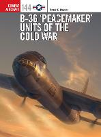 B-36 'Peacemaker' Units of the Cold War - Combat Aircraft (Paperback)