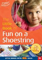 The Little Book of Fun on a Shoestring: Cost Conscious Ideas for Early Years Activities (46) - Little Books (Paperback)