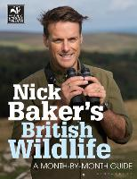 Nick Baker's British Wildlife: A Month-by-Month Guide - The Wildlife Trusts (Paperback)