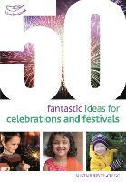 50 Fantastic Ideas for Celebrations and Festivals - 50 Fantastic Ideas (Paperback)