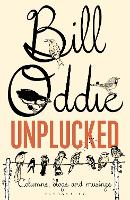 Bill Oddie Unplucked: Columns, Blogs and Musings (Paperback)