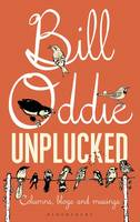 Bill Oddie Unplucked: Columns, Blogs and Musings (Hardback)