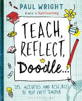 Teach, Reflect, Doodle...: Tips, activities and resources to help every teacher (Paperback)
