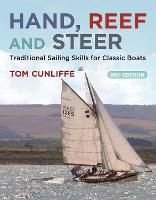 Hand, Reef and Steer 2nd edition: Traditional Sailing Skills for Classic Boats (Paperback)