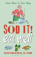 Sod it! Eat Well: Healthy Eating in Your 60s, 70s and Beyond - Sod (Hardback)