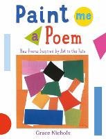 Paint Me a Poem: New Poems Inspired by Art in the Tate. (Paperback)
