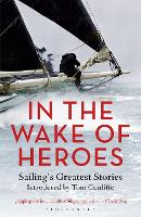 In the Wake of Heroes: Sailing's Greatest Stories Introduced by Tom Cunliffe (Paperback)