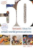 50 Fantastic Ideas for Small World Provocations - 50 Fantastic Ideas (Paperback)