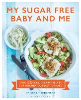 My Sugar Free Baby and Me: Over 80 Delicious Easy Recipes for You and Your Baby to Share (Hardback)