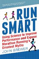 Run Smart: Using Science to Improve Performance and Expose Marathon Running's Greatest Myths (Paperback)