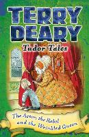 Tudor Tales: The Actor, the Rebel and the Wrinkled Queen - Terry Deary's Historical Tales (Paperback)