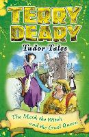 Tudor Tales: The Maid, the Witch and the Cruel Queen - Terry Deary's Historical Tales (Paperback)