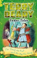 Tudor Tales: The Thief, the Fool and the Big Fat King - Terry Deary's Historical Tales (Paperback)