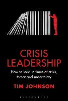 Crisis Leadership: How to lead in times of crisis, threat and uncertainty (Hardback)