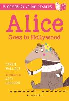 Alice Goes to Hollywood: A Bloomsbury Young Reader: Gold Book Band - Bloomsbury Young Readers (Paperback)