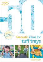 50 Fantastic Ideas for Tuff Trays - 50 Fantastic Ideas (Paperback)