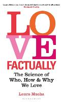 Love Factually: The Science of Who, How and Why We Love (Hardback)