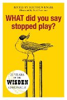 WHAT Did You Say Stopped Play?: 25 Years of the Wisden Chronicle (Hardback)