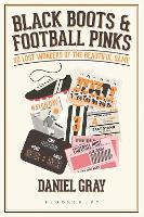 Black Boots and Football Pinks: 50 Lost Wonders of the Beautiful Game (Hardback)