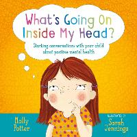 What's Going On Inside My Head?: Starting conversations with your child about positive mental health (Hardback)