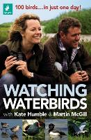 Watching Waterbirds with Kate Humble and Martin McGill: 100 birds ... in just one day! (Paperback)
