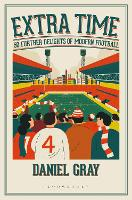 Extra Time: 50 Further Delights of Modern Football (Hardback)