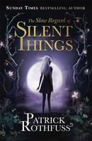 The Slow Regard of Silent Things: A Kingkiller Chronicle Novella (Hardback)