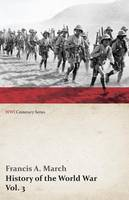 History of the World War, Vol. 3 - An Authentic Narrative of the World's Greatest War (WWI Centenary Series) (Paperback)