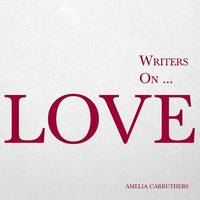Writers On... Love (a Book of Quotes, Poems and Literary Reflections) - Writers On... 1 (Paperback)