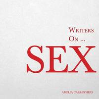 Writers On... Sex (a Book of Quotes, Poems and Literary Reflections) - Writers On... 7 (Paperback)