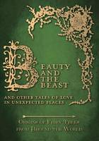 Beauty and the Beast - And Other Tales of Love in Unexpected Places (Origins of Fairy Tales from Around the World) - Origins of the Fairy Tales from Around the World (Paperback)
