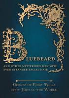 Bluebeard - And Other Mysterious Men with Even Stranger Facial Hair (Origins of Fairy Tales from Around the World) (Paperback)