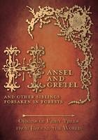 Hansel and Gretel - And Other Siblings Forsaken in Forests (Origins of Fairy Tales from Around the World) (Paperback)