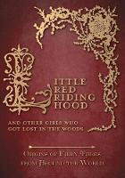 Little Red Riding Hood - And Other Girls Who Got Lost in the Woods (Origins of Fairy Tales from Around the World) (Paperback)
