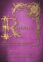 Rapunzel - And Other Fair Maidens in Very Tall Towers (Origins of Fairy Tales from Around the World) (Paperback)