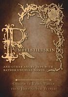 Rumpelstiltskin - And Other Angry Imps with Rather Unusual Names (Origins of Fairy Tales from Around the World) (Paperback)