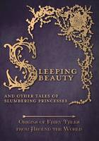 Sleeping Beauty - And Other Tales of Slumbering Princesses (Origins of Fairy Tales from Around the World) (Paperback)