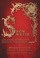 Snow White - And other Examples of Jealousy Unrewarded (Origins of Fairy Tales from Around the World) (Paperback)