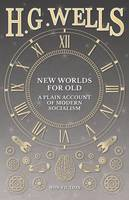 New Worlds for Old: A Plain Account of Modern Socialism (Paperback)