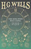 The King Who Was a King - The Book of a Film (Paperback)