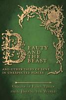 Beauty and the Beast - And Other Tales of Love in Unexpected Places (Origins of Fairy Tales from Around the World) (Hardback)