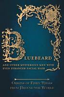 Bluebeard - And Other Mysterious Men with Even Stranger Facial Hair (Origins of Fairy Tales from Around the World) (Hardback)