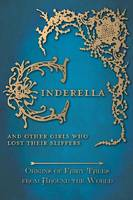 Cinderella - And Other Girls Who Lost Their Slippers (Origins of Fairy Tales from Around the World) (Hardback)