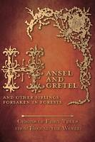 Hansel and Gretel - And Other Siblings Forsaken in Forests (Origins of Fairy Tales from Around the World) (Hardback)