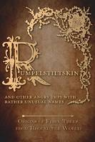 Rumpelstiltskin - And Other Angry Imps with Rather Unusual Names (Origins of Fairy Tales from Around the World) (Hardback)