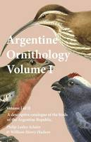 Argentine Ornithology, Volume I (of II) - A Descriptive Catalogue of the Birds of the Argentine Republic. (Paperback)