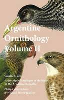 Argentine Ornithology, Volume II (of II) - A Descriptive Catalogue of the Birds of the Argentine Republic. (Paperback)