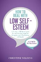 How to Deal with Low Self-Esteem: A 5-step, CBT-based plan for overcoming negative thoughts and eliminating self-doubt (Paperback)