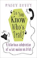 Do You Know Who's Dead?: A hilarious celebration of what makes us Irish (Paperback)